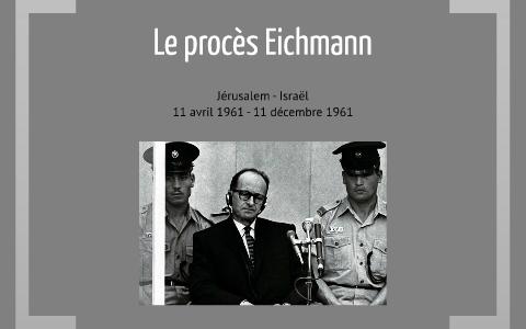 Le procès Eichmann by Candice Altmayer on Prezi Next
