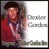 Tengerine - Dexter Gordon Live