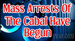 Mass Arrests Of The Cabal Have Begun, According To Two ...