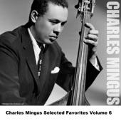 Charles Mingus Selected Favorites, Vol. 6
