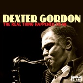 Dexter Gordon: The Real Thing Happened To Me