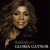 Suddenly It's Gloria Gaynor