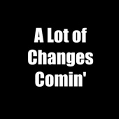 A Lot of Changes Comin' - Single