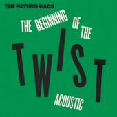 The Beginning of the Twist (Acoustic) - Single