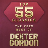 Top 55 Classics - The Very Best of Dexter Gordon