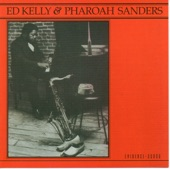 Ed Kelly & Pharoah Sanders