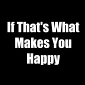 If That's What Makes You Happy - Single