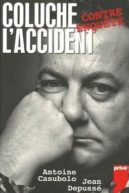 Coluche, l'accident - Antoine Casubolo et Jean Depusse