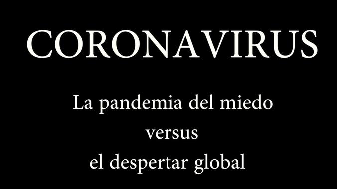 CORONAVIRUS - LA PANDEMIA DEL MIEDO VERSUS EL DESPERTAR DE ...