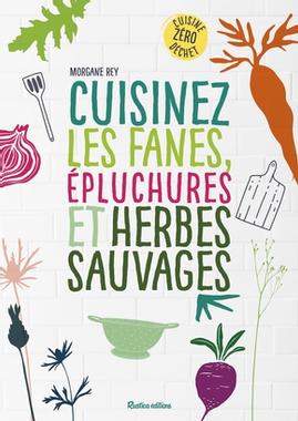 Cuisinez les fanes, épluchures et herbes sauvages - M.Rey ...